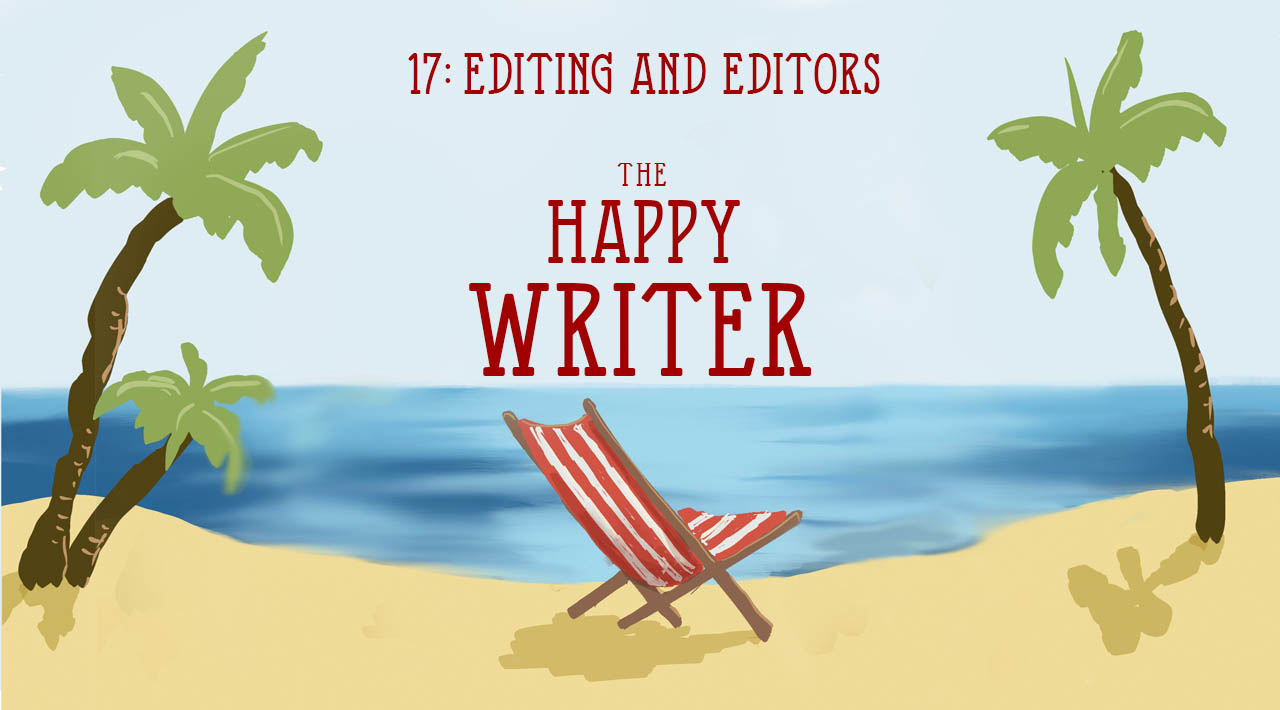 Editing and Editors (The Happy Writer 17)