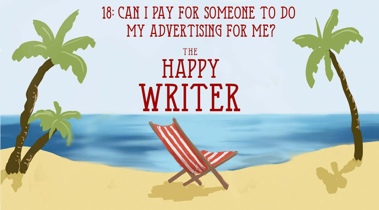 Can I pay for someone to do my advertising for me? (The Happy Writer 18)