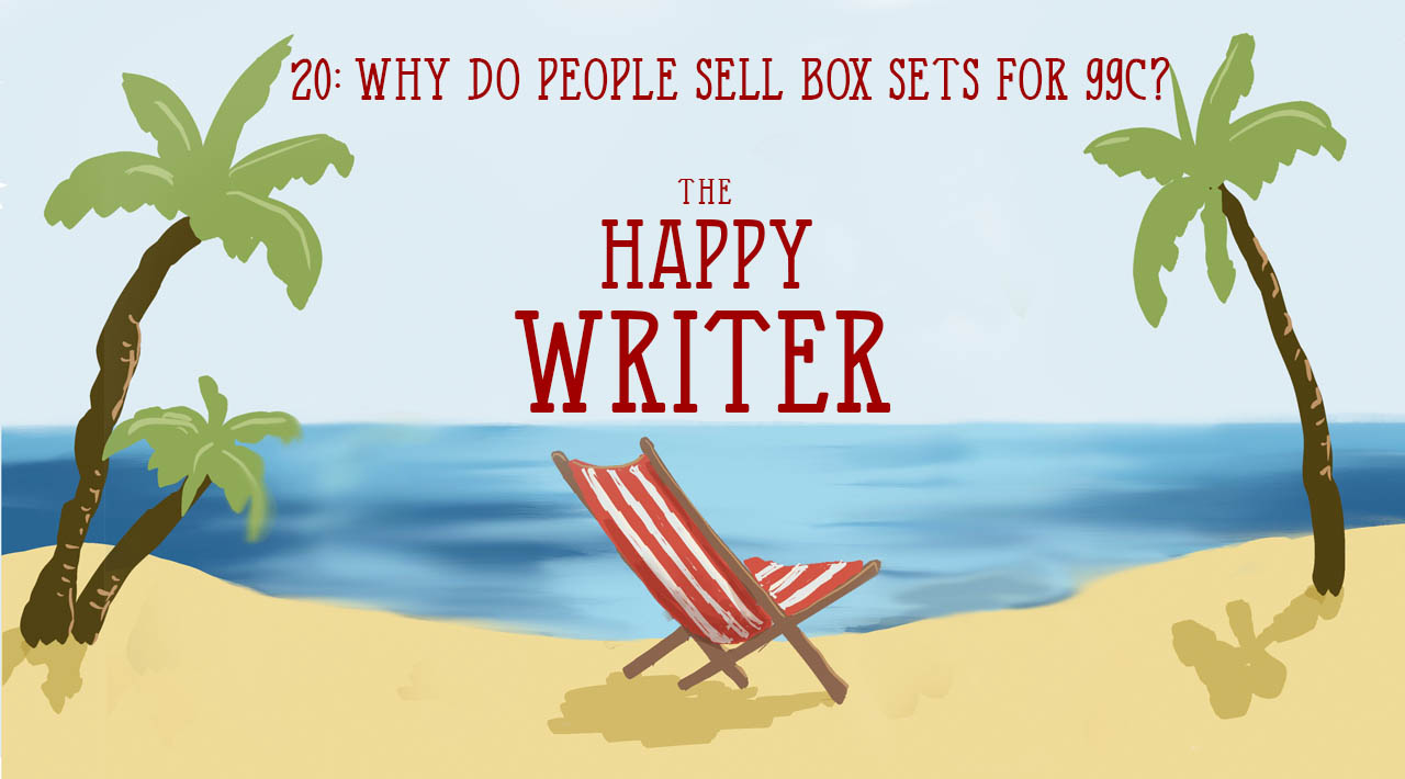 Why do people sell box sets for 99c? (The Happy Writer 20)