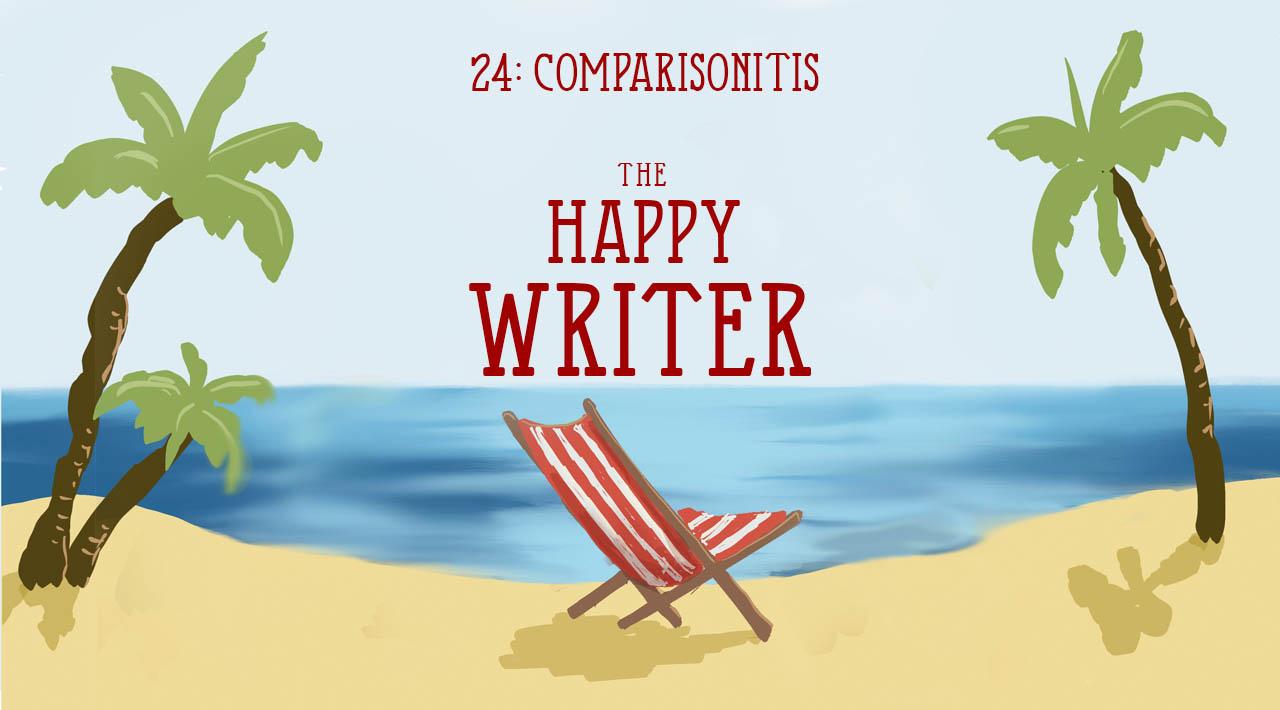 Comparisonitis (The Happy Writer 24)