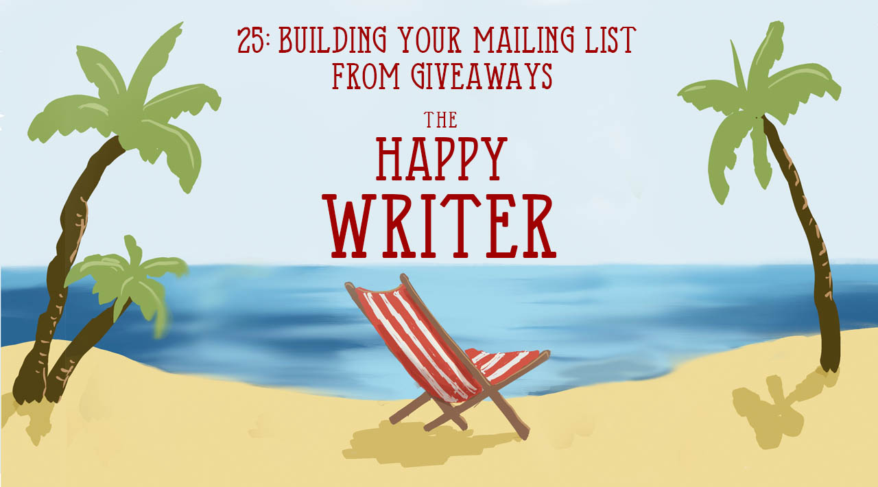 Building Your Mailing List From Giveaways (The Happy Writer 25)