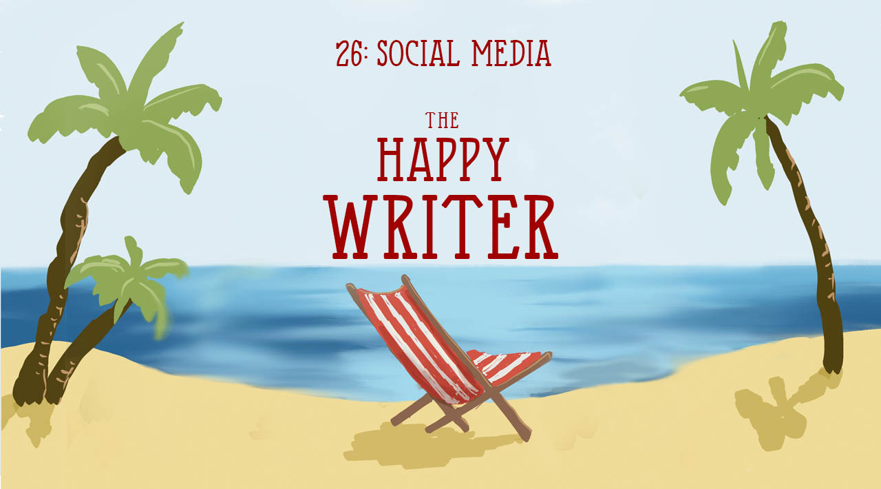 Social media for writers (The Happy Writer 26)
